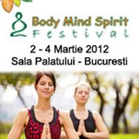 BODY MIND SPIRIT FESTIVAL 2-4 MARTIE 2012 SALA PALATULUI – BUCURESTI
