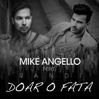 Dubla premiera: Noul single Mike Angello, Doar o fata, featuring Randi este totodata si prima piesa cantata in limba romana de Randi